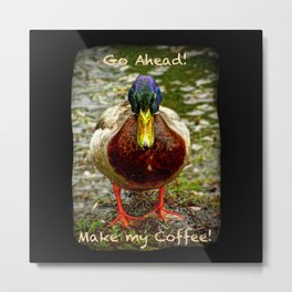 Go ahead...Make my coffee! Metal Print