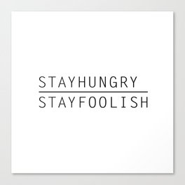 Stay Hungry, Stay Foolish Canvas Print
