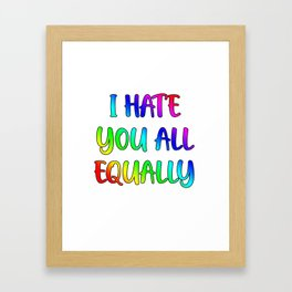I hate you all equally Framed Art Print