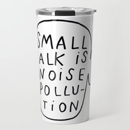 SMALL TALK IS NOISE POLLUTION Travel Mug