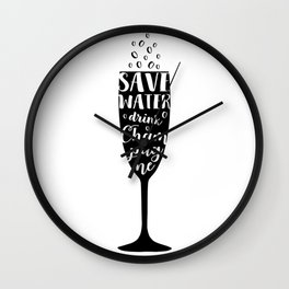 Save water, drink champagne Wall Clock