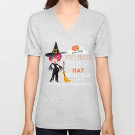 Witch Halloween - Some Days Have to Put on the Hat Unisex V-Neck