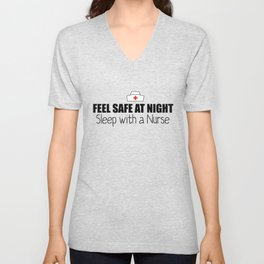 Feel Safe at Night! Sleep With A Nurse  Unisex V-Neck