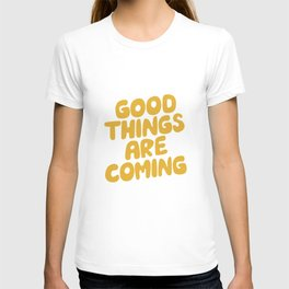 Good Things Are Coming T-shirt