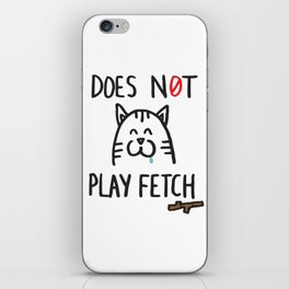 Does not play fetch! iPhone Skin