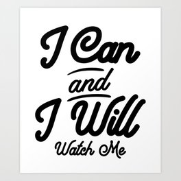 I Can And I Will Watch Me. Motivational Gift Art Print