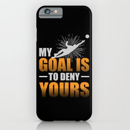 My Goal is to Deny Yours Soccer Goalie iPhone Case