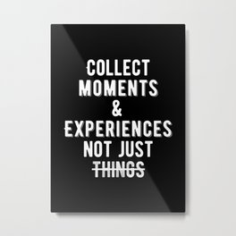 Inspirational - Collect Moments Not Things Quote Metal Print