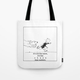 it's the chase that matters. Tote Bag