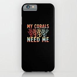 My Corals Needs Me iPhone Case