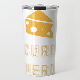 Curd Nerd Cheese Lover product Travel Mug