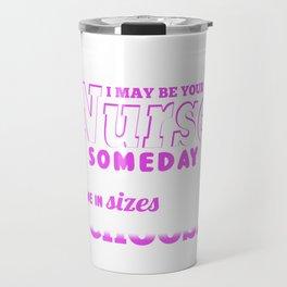 Be Nice to Your Nurse Travel Mug