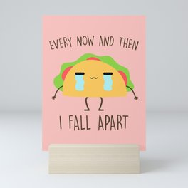 Every Now And Then I Fall Apart, Funny, Cute, Quote Mini Art Print