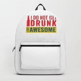 I Do Not Get Drunk I Get Awesome Backpack