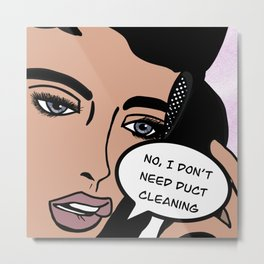 No I don't need Duct Cleaning Metal Print