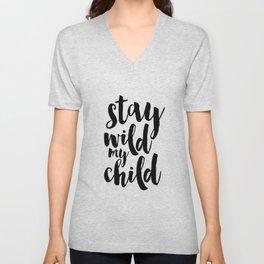 Stay Wild My Child, Kids Gift,Nursery Decor,Quote Prints,Typography Poster,Kids Room Decor Unisex V-Neck