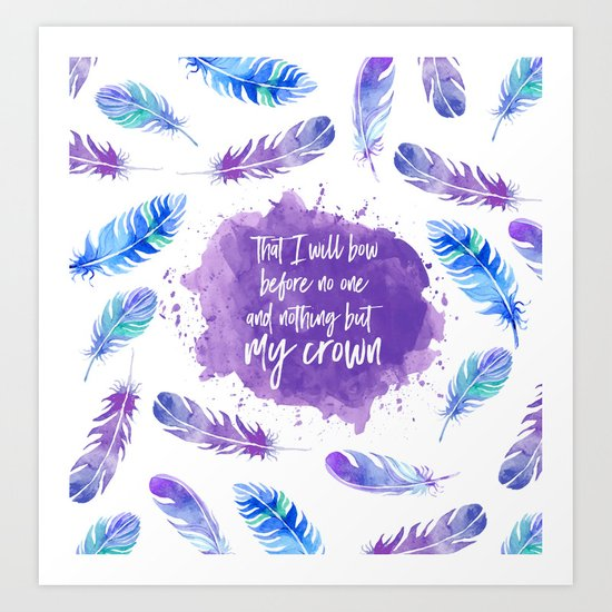 That I will bow before no one and nothing but my crown. Art Print