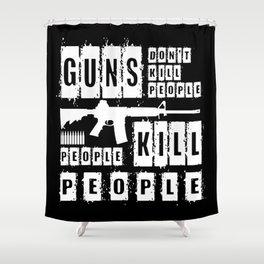 Guns Don't Kill People - People Kill People Shower Curtain