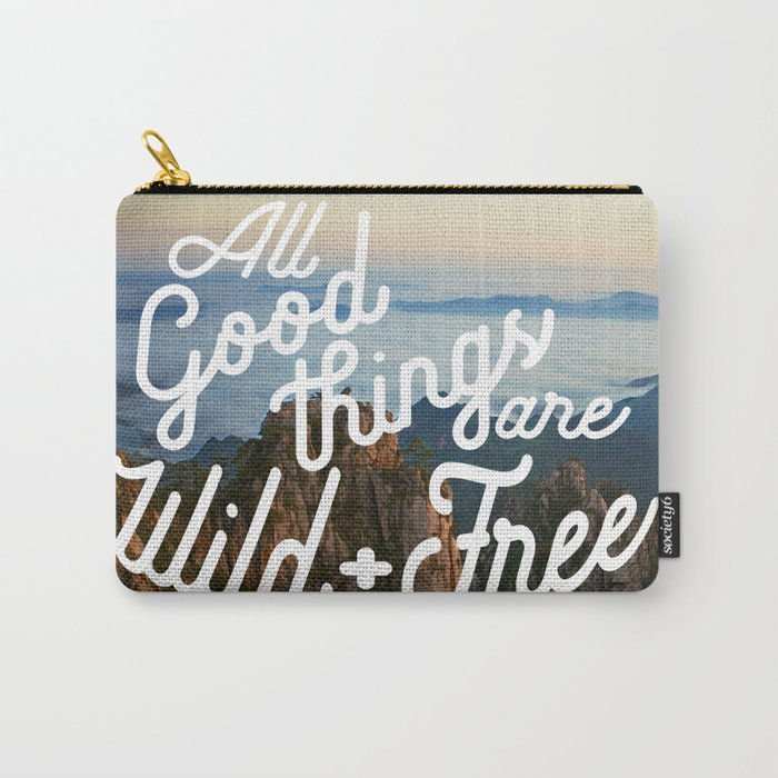 All Good Things are Wild & Free Carry-All Pouch