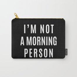 I'M NOT A MORNING PERSON (Black & White) Carry-All Pouch