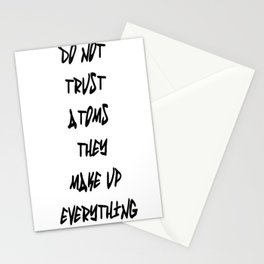 Do Not Trust Atoms - They Make Up Everything Stationery Cards