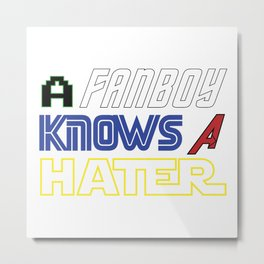 A Fanboy Knows A Hater Metal Print