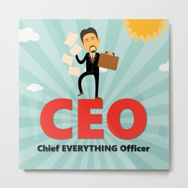 CEO-Chief EVERYTHING Officer Metal Print