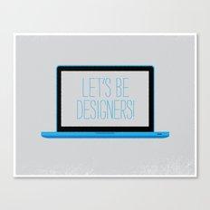 let's be designers. Canvas Print