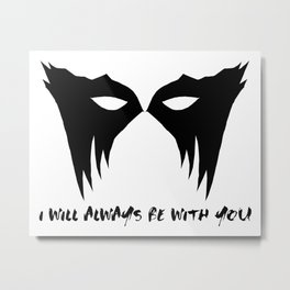 I WILL ALWAYS BE WITH YOU (black) Metal Print