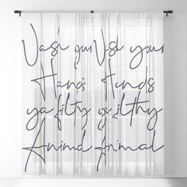Wash your hands ya filthy animal script Sheer Curtain