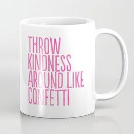Throw Kindness Around Like Confetti Art Print Coffee Mug