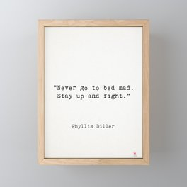"""Phyllis Diller """"Never go to bed mad. Stay up and fight."""" Framed Mini Art Print"""
