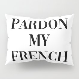 pardon my french Pillow Sham