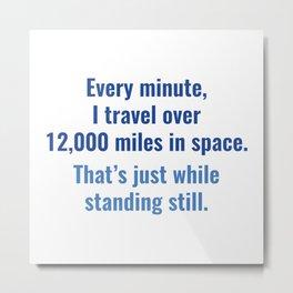 12,000 Miles In Space Metal Print