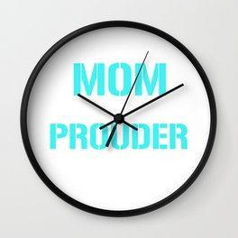 I'm a Mom Highly Unlikely I'll Be Prouder T-shirt Wall Clock