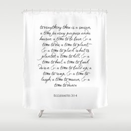 To every thing there is a season Religious Bible Verse Quote -  Ecclesiastes 3 Shower Curtain