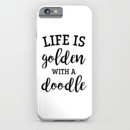 Life is golden with a doodle iPhone Case