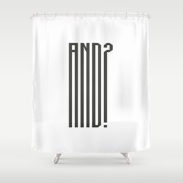 AND? Shower Curtain