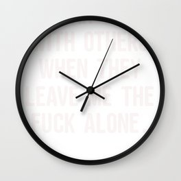 Profanity I Work Well With Others When They Leave Me The Fuck Alone Wall Clock
