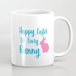 Happy Easter to Every Bunny - Every Bunny Coffee Mug
