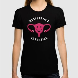 Resistance Is Fertile T-shirt