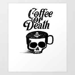 Coffee Or Death Art Print