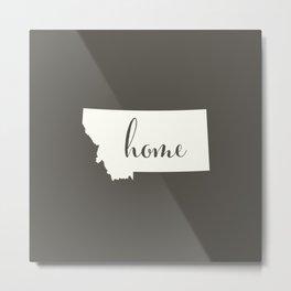 Montana is Home - White on Charcoal Metal Print