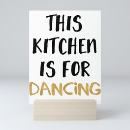 THIS KITCHEN IS FOR DANCING Mini Art Print