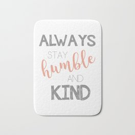 Always stay humble and kind Bath Mat