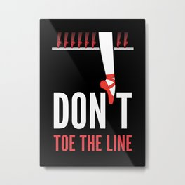 Don't Toe the Line Metal Print
