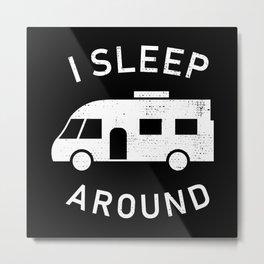 I sleep around   Funny Motorhome Gift Metal Print