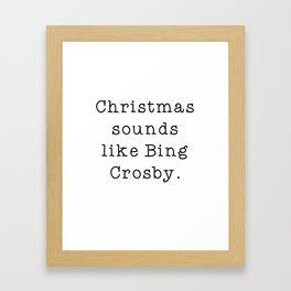 Christmas Sounds Like Bing Crosby Framed Art Print