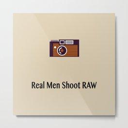 Real men shoot RAW Metal Print