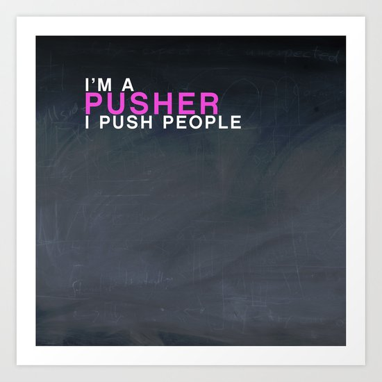 I'm A Pusher I PUSH People! quote from the movie Mean Girls Art Print